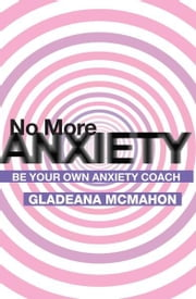 No More Anxiety! - Be Your Own Anxiety Coach ebook by McMahon
