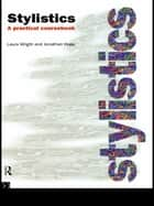 Stylistics - A Practical Coursebook ebook by Jonathan Hope, Laura Wright