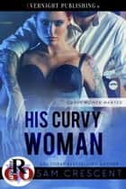 His Curvy Woman ebook by Sam Crescent