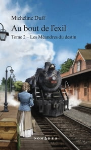 Au bout de l'exil, Tome 2 - Les Méandres du destin ebook by Micheline Duff