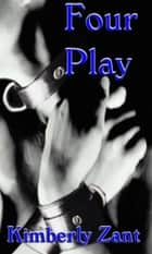 Four Play ebook by Kimberly Zant