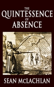 The Quintessence of Absence ebook by Sean McLachlan