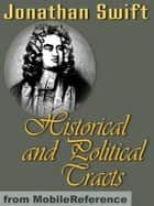 Historical And Political Tracts (Mobi Classics) ebook by Jonathan Swift, Temple Scott (editor)