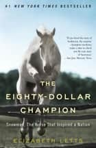 The Eighty-Dollar Champion - Snowman, The Horse That Inspired a Nation ebook by Elizabeth Letts
