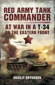 Red Army Tank Commander - At War in a T-34 on the Eastern Frount ebook by Valsilly Bryukhov