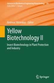 Yellow Biotechnology II - Insect Biotechnology in Plant Protection and Industry ebook by Andreas Vilcinskas