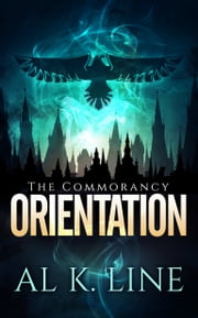 Orientation - The Commorancy Book 1 ebook by Al K. Line