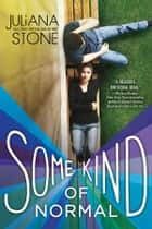 Some Kind of Normal ebook by Juliana Stone