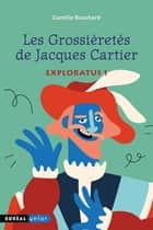 Les Grossièretés de Jacques Cartier - Exploratus 1 ebook by Camille Bouchard