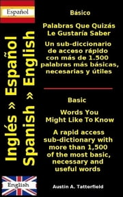 Palabras Que Quizás Le Gustaría Saber / Words You Might Like To Know ebook by Austin A. Tatterfield