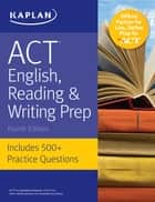ACT English, Reading & Writing Prep - Includes 500+ Practice Questions ebook by Kaplan Test Prep