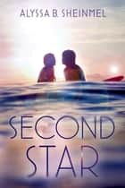Second Star ebook by Alyssa B. Sheinmel