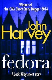 Fedora - A Jack Kiley Short Story ebook by John Harvey