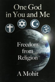 One God In You And Me: Freedom From Religion ebook by A Mohit