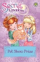 Secret Kingdom: Pet Show Prize - Book 29 ebook by Rosie Banks