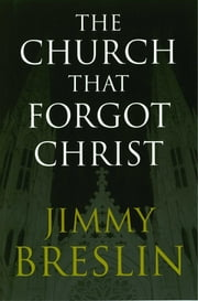 The Church That Forgot Christ ebook by Jimmy Breslin
