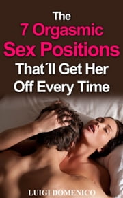 The 7 Orgasmic Sex Positions That´ll Get Her Off Every Time ebook by Luigi Domenico