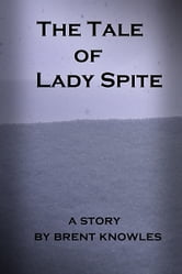 The Tale of Lady Spite ebook by Brent Knowles