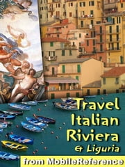 Travel Italian Riviera & Liguria - Illustrated Travel Guide, Phrasebook and Maps. Includes Genoa, Cinque Terre, Finale Ligure, San Remo, Portofino, Portovenere & More ebook by MobileReference