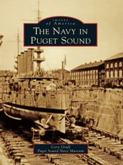 The Navy in Puget Sound ebook by Cory Graff
