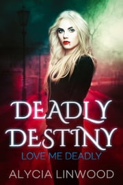 Love Me Deadly ebook by Alycia Linwood