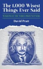 The 1,000 Wisest Things Ever Said - Wisdom of the Nobel Prize Winners ebook by David Pratt
