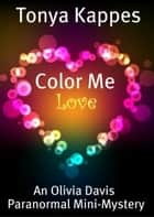 Color Me Love - Short Story ebook by Tonya Kappes