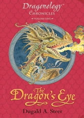 The Dragon's Eye - The Dragonology Chronicles, Volume One ebook by Dugald A. Steer