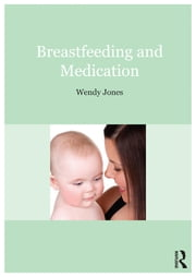 Breastfeeding and Medication ebook by Wendy Jones
