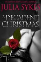A Decadent Christmas ebook by Julia Sykes