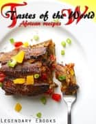 Tastes of the World - African Recipes ebook by Vincent Maisonneuve