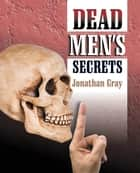 Dead Men's Secrets - Tantalising Hints of a Lost Super Race ebook by Jonathan Gray