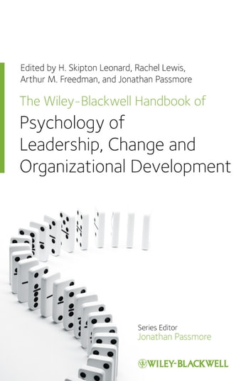 The Wiley-Blackwell Handbook of the Psychology of Leadership, Change, and Organizational Development ebook by