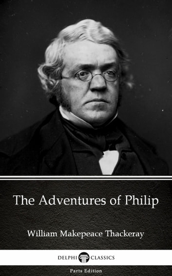 The Adventures of Philip by William Makepeace Thackeray (Illustrated) ebook by William Makepeace Thackeray