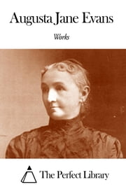 Works of Augusta Jane Evans ebook by Augusta Jane Evans