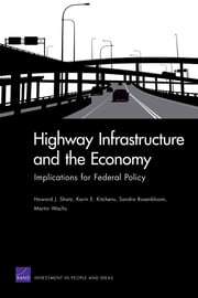 Highway Infrastructure and the Economy - Implications for Federal Policy ebook by Howard J. Shatz,Karin E. Kitchens,Sandra Rosenbloom,Martin Wachs