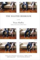 The Master Bedroom - A Novel ebook by Tessa Hadley