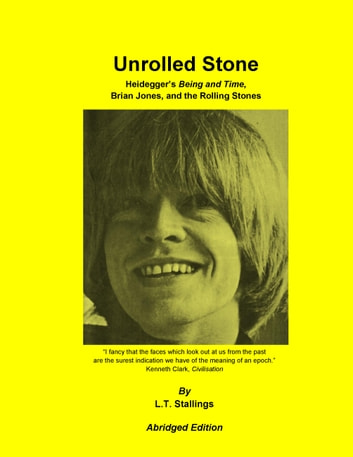 Unrolled Stone - Abridged Edition - Heidegger's Being and Time, Brian Jones, and the Rolling Stones ebook by L.T. Stallings