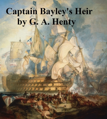 Captain Bayley's Heir: a Tale of the Gold Fields of California ebook by G. A. Henty