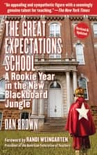 The Great Expectations School - A Rookie Year in the New Blackboard Jungle ebook by Dan Brown, Randi Weingarten