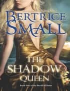 The Shadow Queen (Mills & Boon M&B) (World of Hetar, Book 5) ebook by Bertrice Small