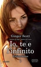 Io, te e l'infinito ebook by Ginger Scott