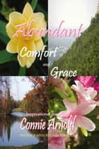 Abundant Comfort and Grace ebook by Connie Arnold