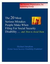 The Twenty Most Serious Mistakes People Make When Filing For Social Security Disability And How to Avoid Them ebook by Michael Davidson
