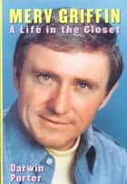Merv Griffin: A Life in the Closet ebook by Darwin Porter