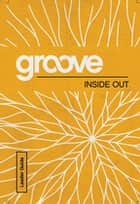 Groove: Inside Out Leader Guide ebook by Tony Akers