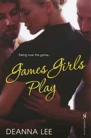 Games Girls Play ebook by Deanna Lee