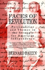 Faces of Revolution - Personalities & Themes in the Struggle for American Independence ebook by Bernard Bailyn