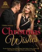 Christmas Wishes - 8 Holiday Romances ebook by Nicole Flockton, Casey Dawes, Peggy Bird,...