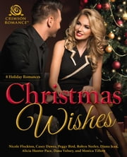 Christmas Wishes - 8 Holiday Romances ebook by Nicole Flockton,Casey Dawes,Peggy Bird,Robyn Neeley,Diana Jean,Alicia Hunter Pace,Dana Volney,Monica Tillery